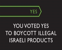 You voted yes to boycott illegal israeli products