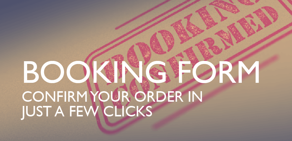 Booking Form - Confirm your order in just a few clicks.