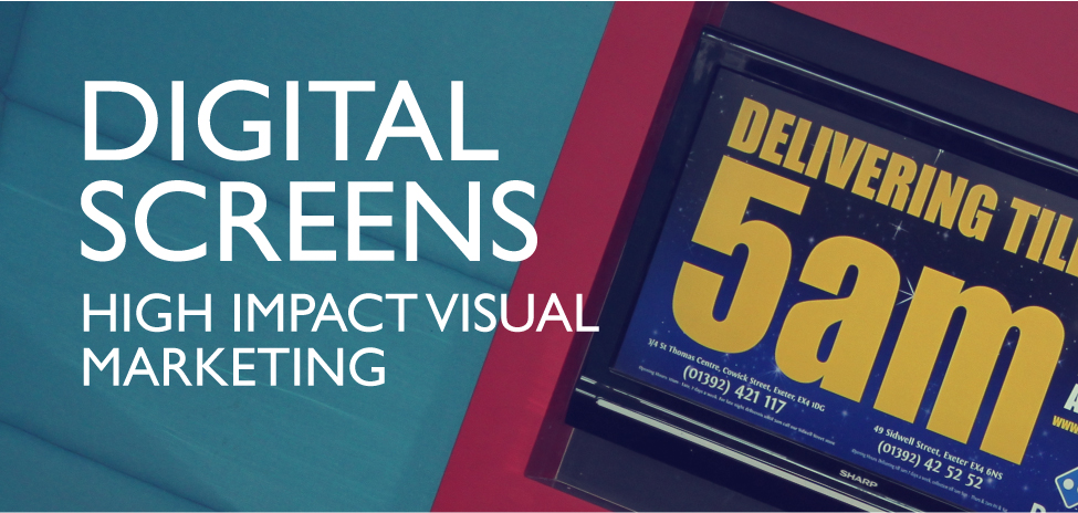 Digital Screens - High impact visual marketing