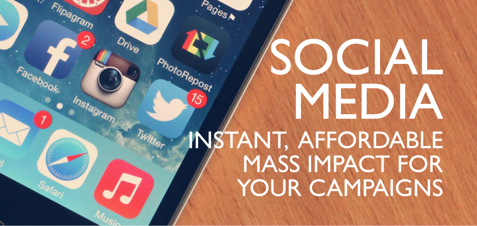 Social Media - Instant affordable, mass impact for your campaign