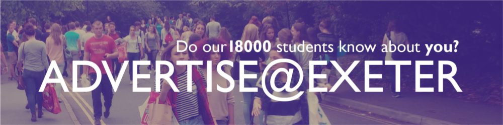 Do our 18000 students know about you? Advertise @ Exeter
